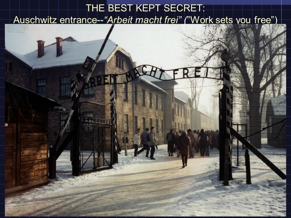 THE BEST KEPT SECRET: Auschwitz entrance-- Arbeit macht frei ( Work sets you free )
