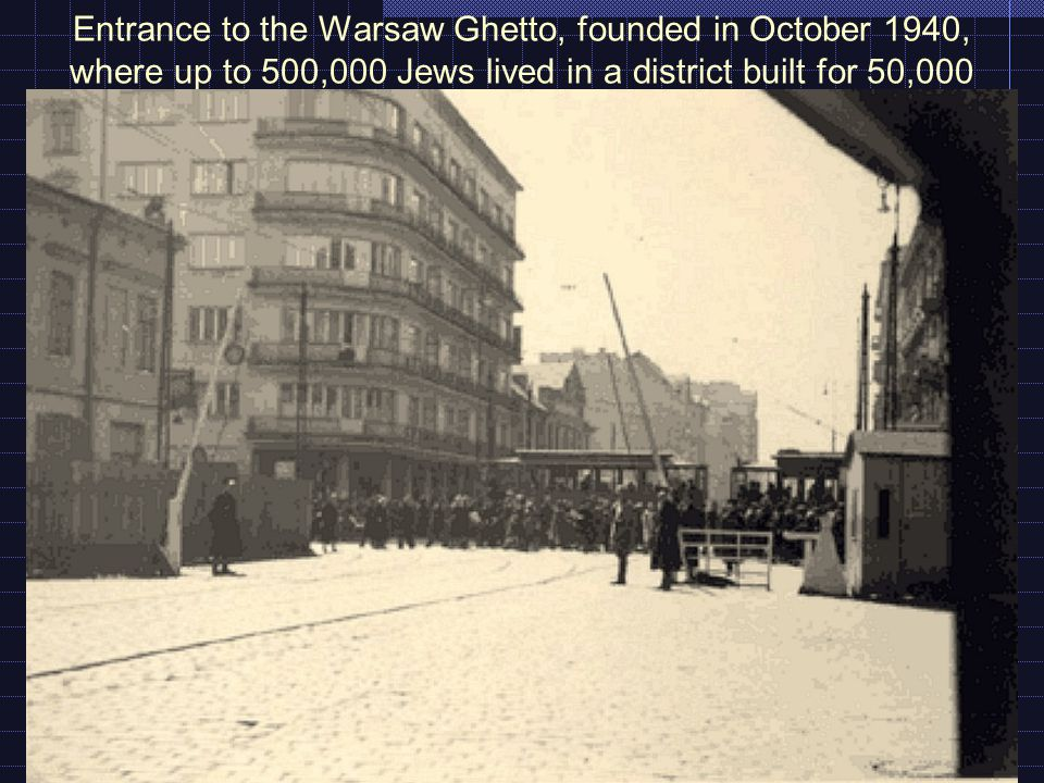 Entrance to the Warsaw Ghetto, founded in October 1940, where up to 500,000 Jews lived in a district built for 50,000