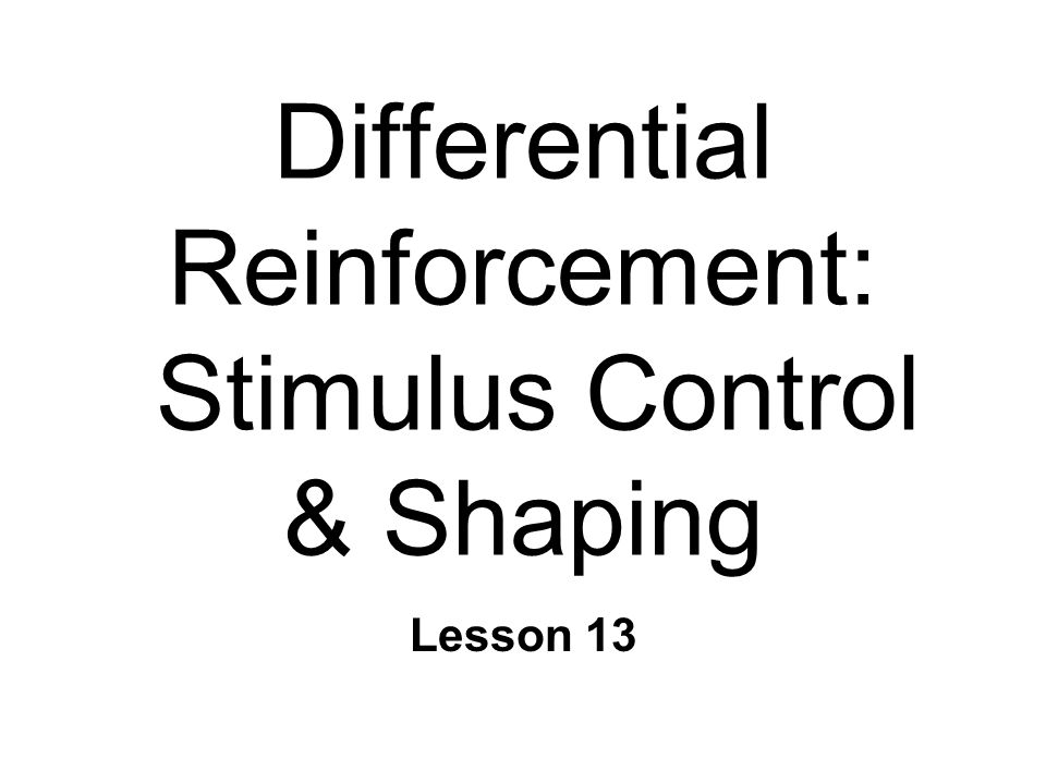 Modifying Behavior n Response variability l Engage in many different behaviors n Differential reinforcement l Some Bs reinforced, some not l Response selection n Stimulus control l Generalization & Discrimination n Shaping l Changes in response probability ~
