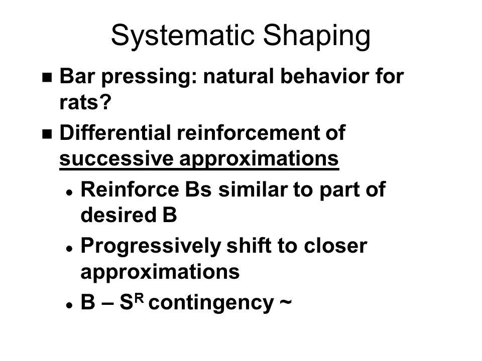 Systematic Shaping n Bar pressing: natural behavior for rats.