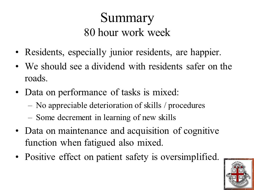 Summary 80 hour work week Residents, especially junior residents, are happier.