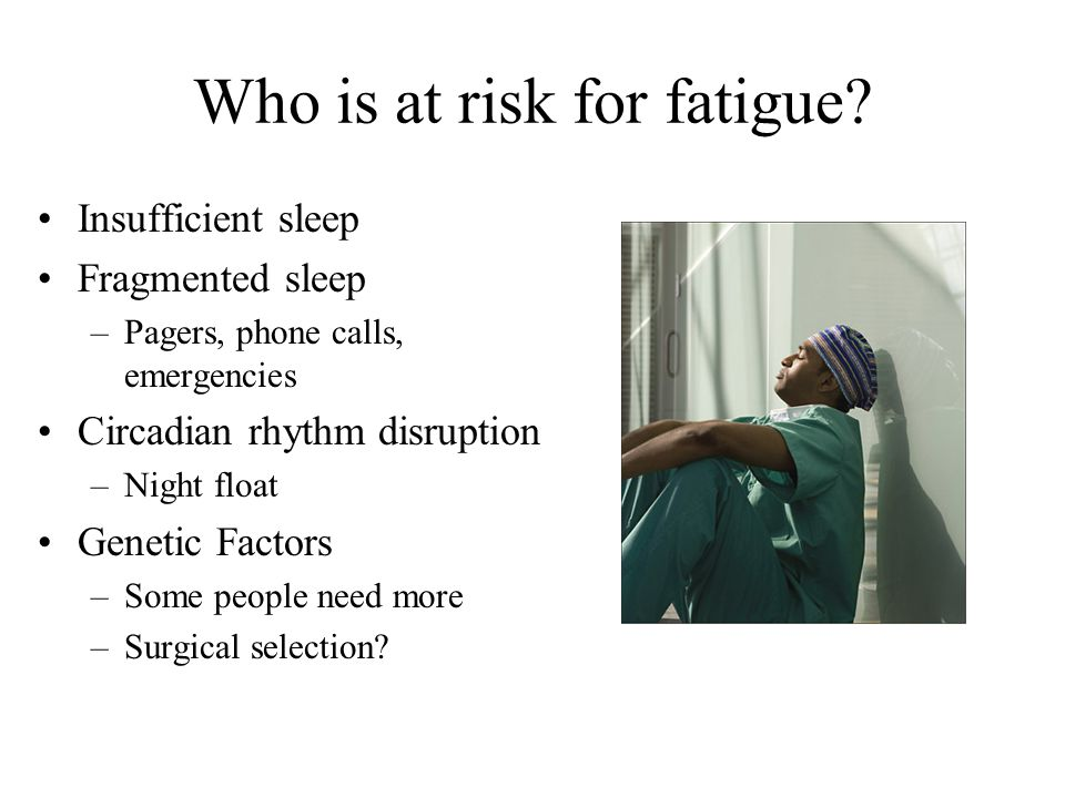 Who is at risk for fatigue.