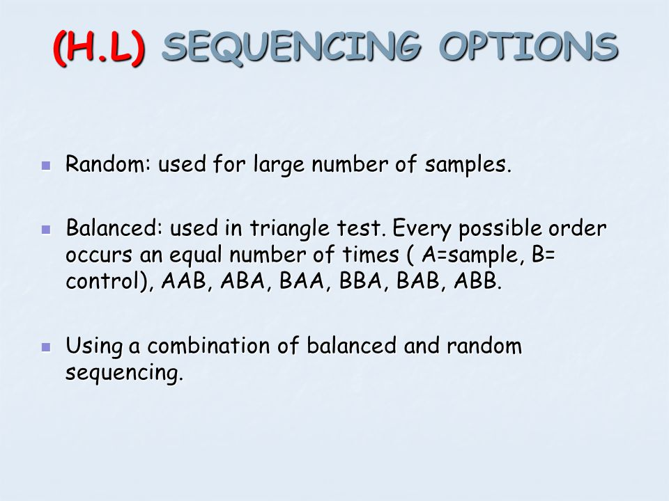 (H.L) SEQUENCING OPTIONS Random: used for large number of samples. Random: used for large number of samples. Balanced: used in triangle test. Every po