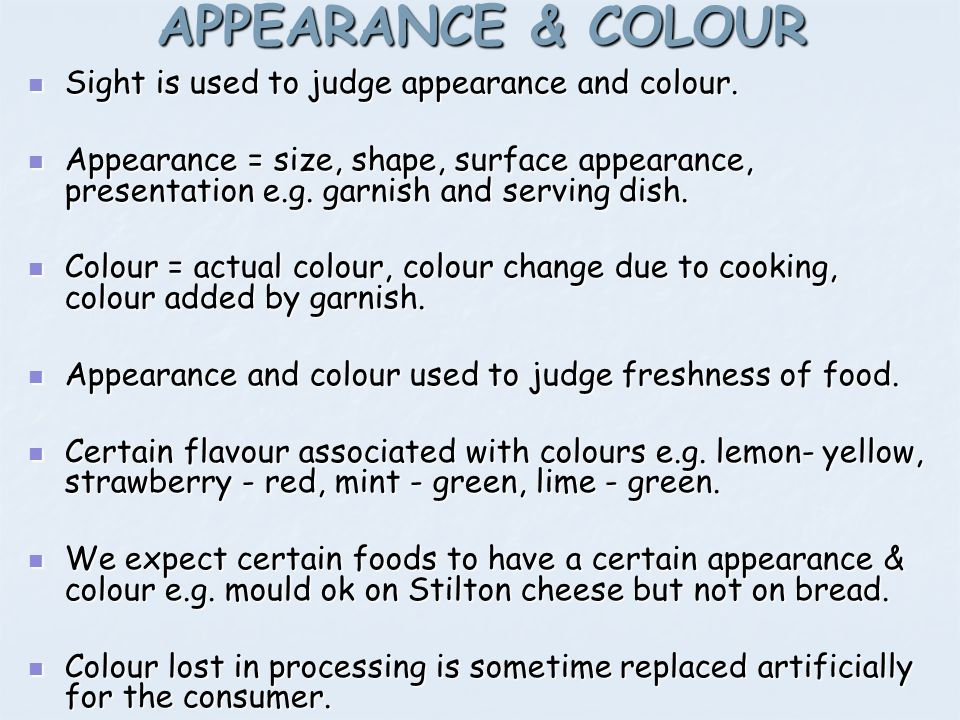 APPEARANCE & COLOUR Sight is used to judge appearance and colour. Sight is used to judge appearance and colour. Appearance = size, shape, surface appe