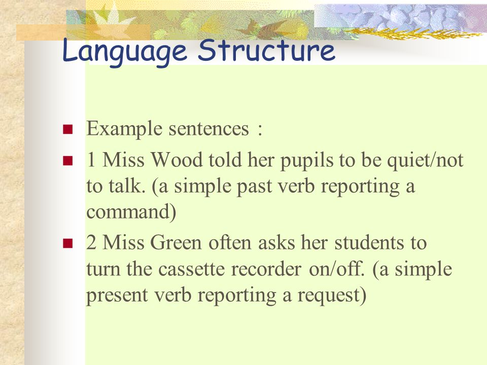 Language Structure Example sentences : 1 Miss Wood told her pupils to be quiet/not to talk.