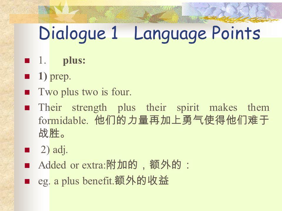 Dialogue 1 Language Points 1.plus: 1) prep. Two plus two is four.