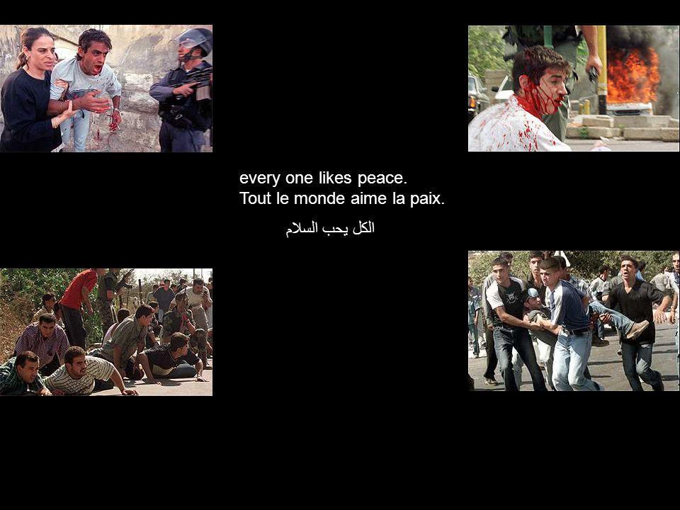 every one likes peace. Tout le monde aime la paix. الكل يحب السلام