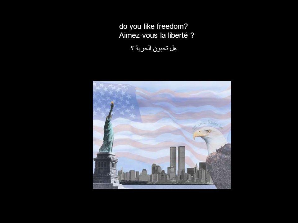 do you like freedom Aimez-vous la liberté هل تحبون الحرية ؟