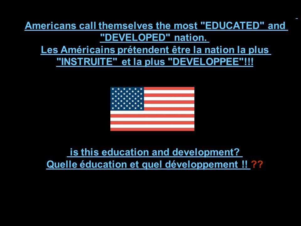 Americans call themselves the most EDUCATED and DEVELOPED nation.