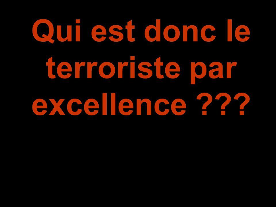 Qui est donc le terroriste par excellence