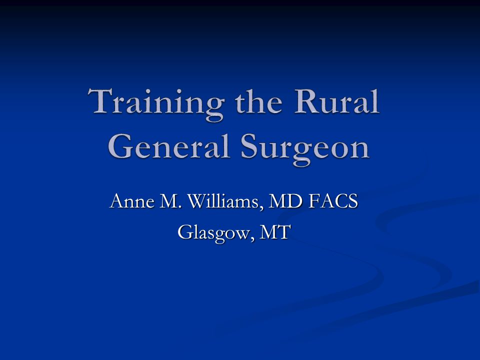 Anne M. Williams, MD FACS Glasgow, MT