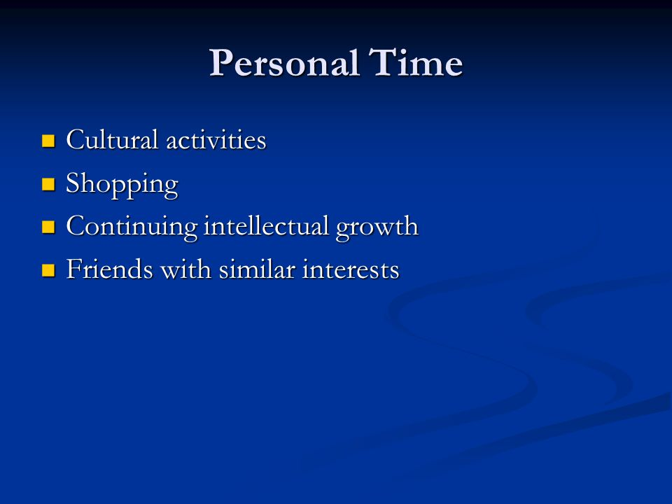 Personal Time Cultural activities Cultural activities Shopping Shopping Continuing intellectual growth Continuing intellectual growth Friends with sim