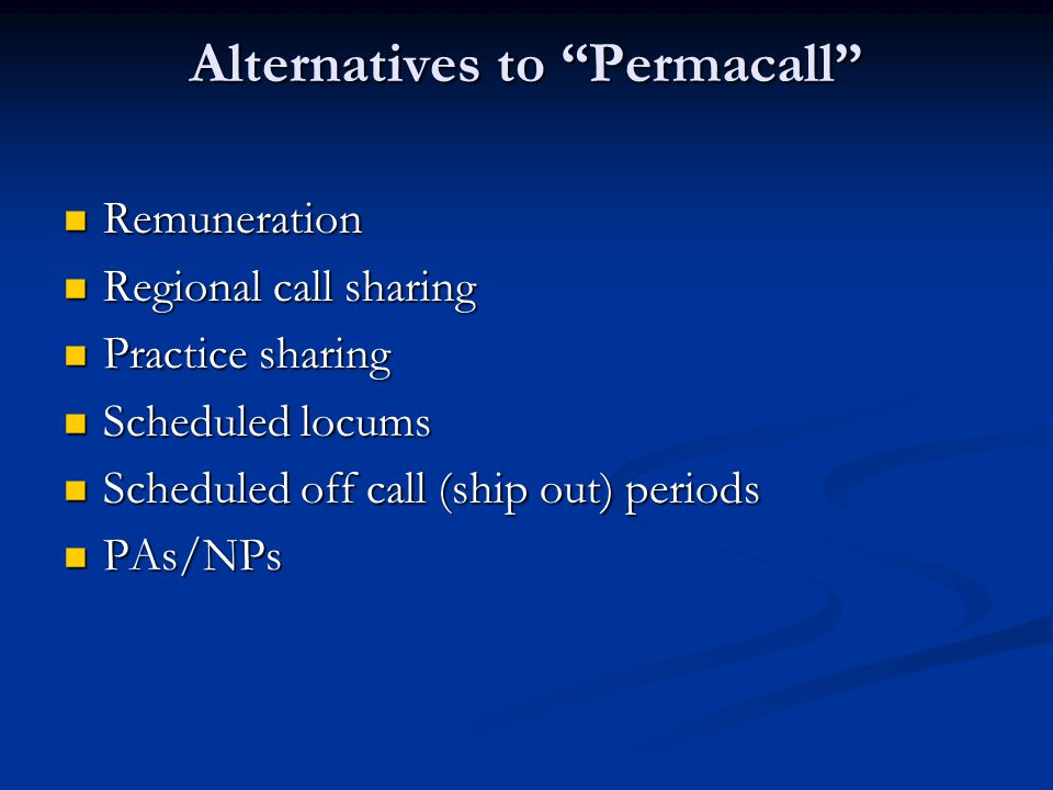 "Alternatives to ""Permacall"" Remuneration Remuneration Regional call sharing Regional call sharing Practice sharing Practice sharing Scheduled locums S"