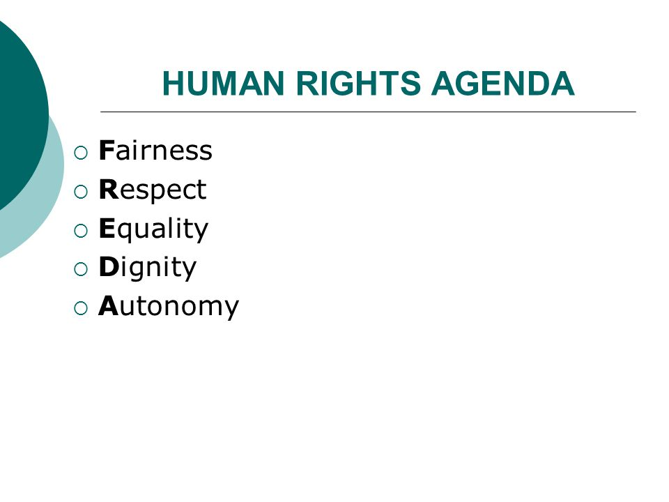 HUMAN RIGHTS AGENDA  Fairness  Respect  Equality  Dignity  Autonomy