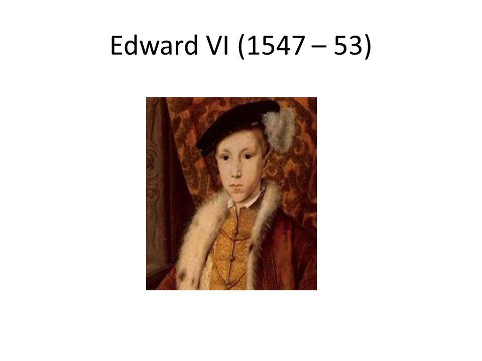 Edward VI (1547 – 53)