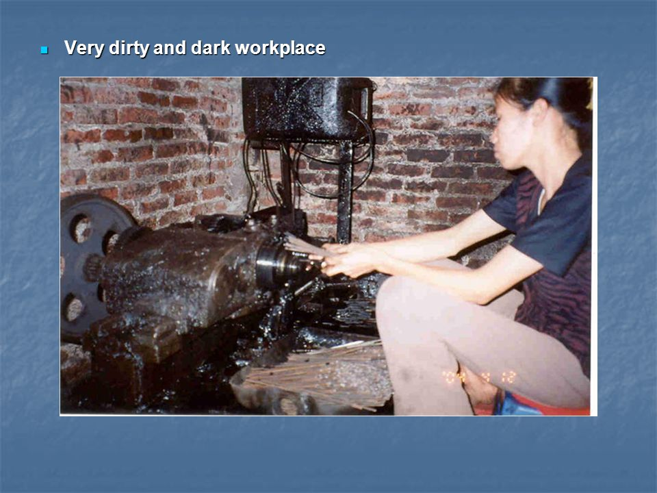Very dirty and dark workplace Very dirty and dark workplace