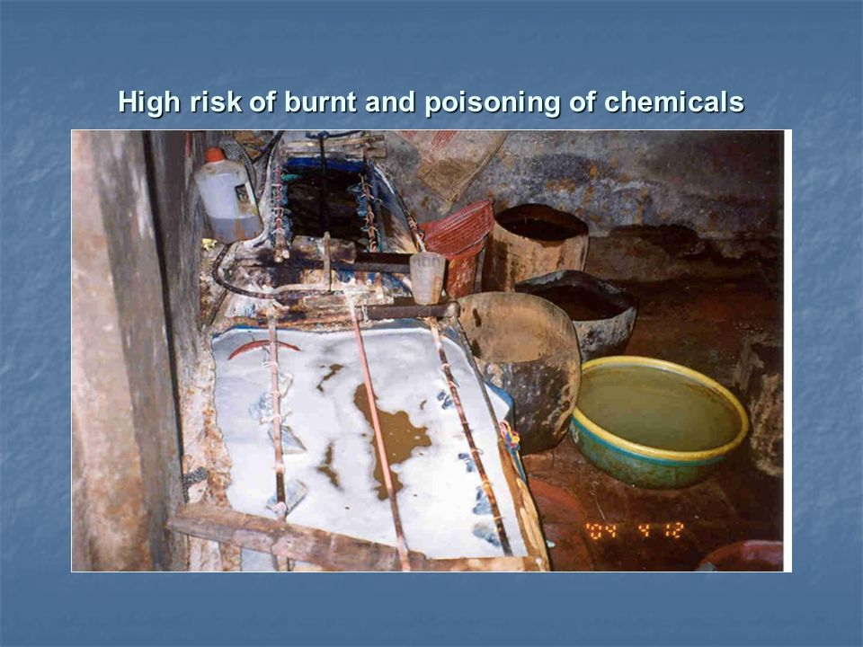 High risk of burnt and poisoning of chemicals