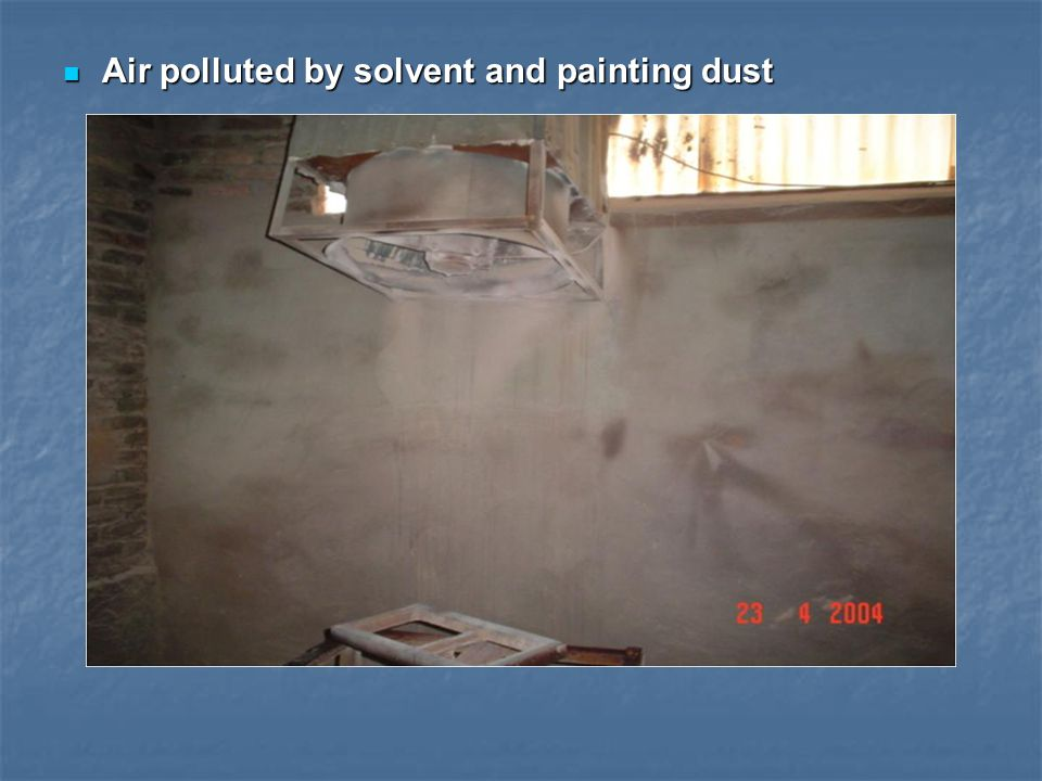 Air polluted by solvent and painting dust Air polluted by solvent and painting dust