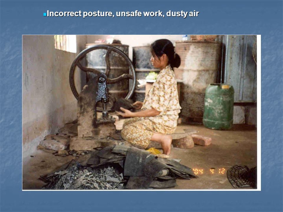 Incorrect posture, unsafe work, dusty air Incorrect posture, unsafe work, dusty air