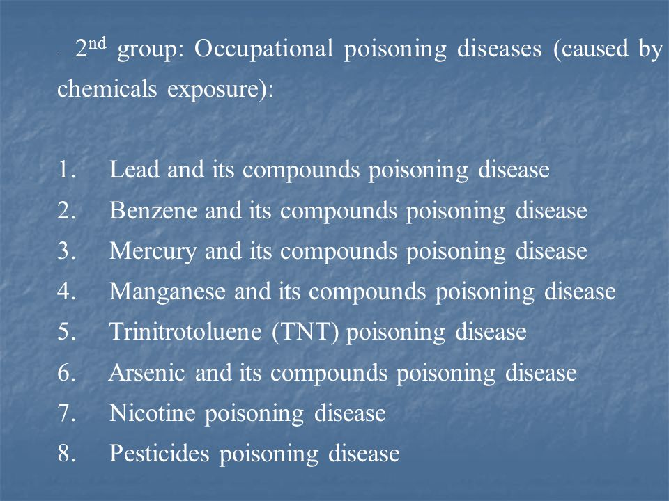 - 2 nd group: Occupational poisoning diseases (caused by chemicals exposure): 1. Lead and its compounds poisoning disease 2. Benzene and its compounds