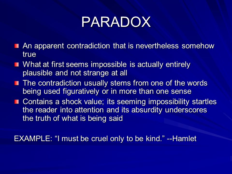 PARADOX An apparent contradiction that is nevertheless somehow true What at first seems impossible is actually entirely plausible and not strange at a