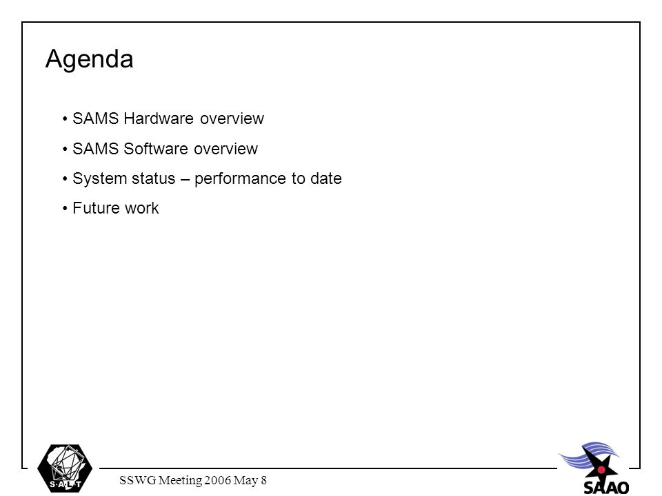 SSWG Meeting 2006 May 8 Agenda SAMS Hardware overview SAMS Software overview System status – performance to date Future work