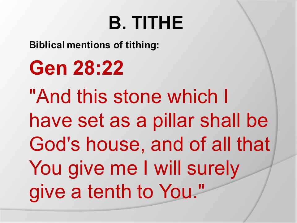 B. TITHE Biblical mentions of tithing: Gen 28:22