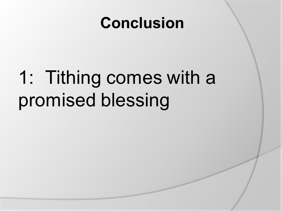 Conclusion 1:Tithing comes with a promised blessing