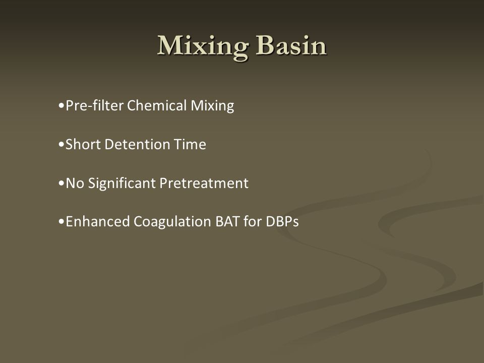 Mixing Basin Pre-filter Chemical Mixing Short Detention Time No Significant Pretreatment Enhanced Coagulation BAT for DBPs
