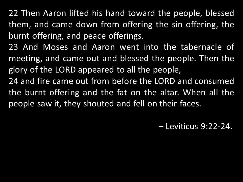 22 Then Aaron lifted his hand toward the people, blessed them, and came down from offering the sin offering, the burnt offering, and peace offerings.