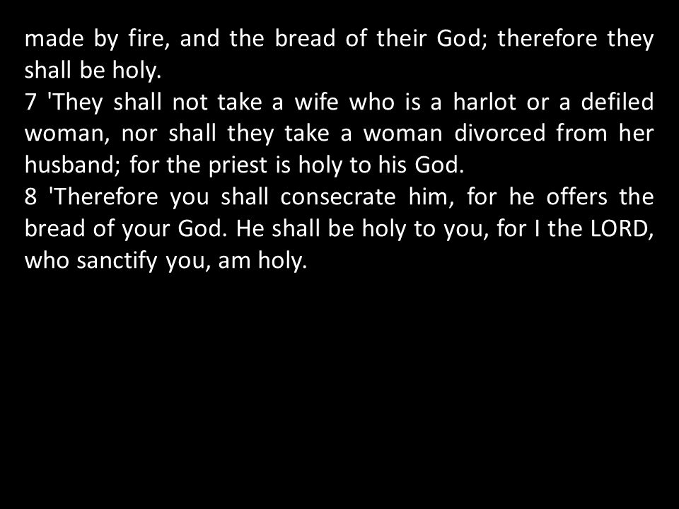 made by fire, and the bread of their God; therefore they shall be holy.