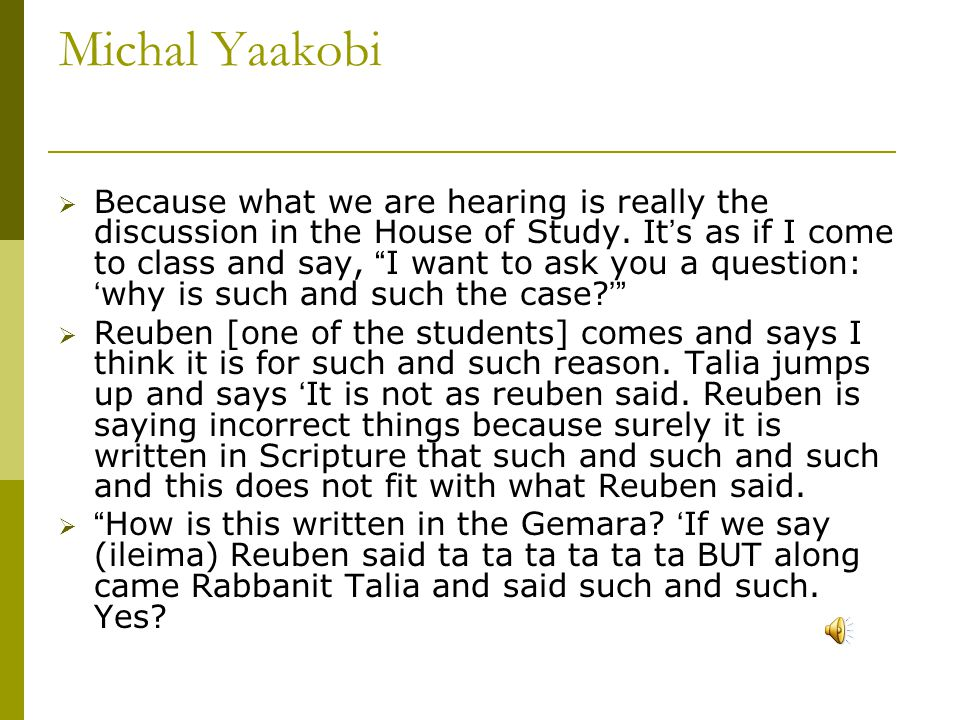 Michal Yaakobi  Because what we are hearing is really the discussion in the House of Study.