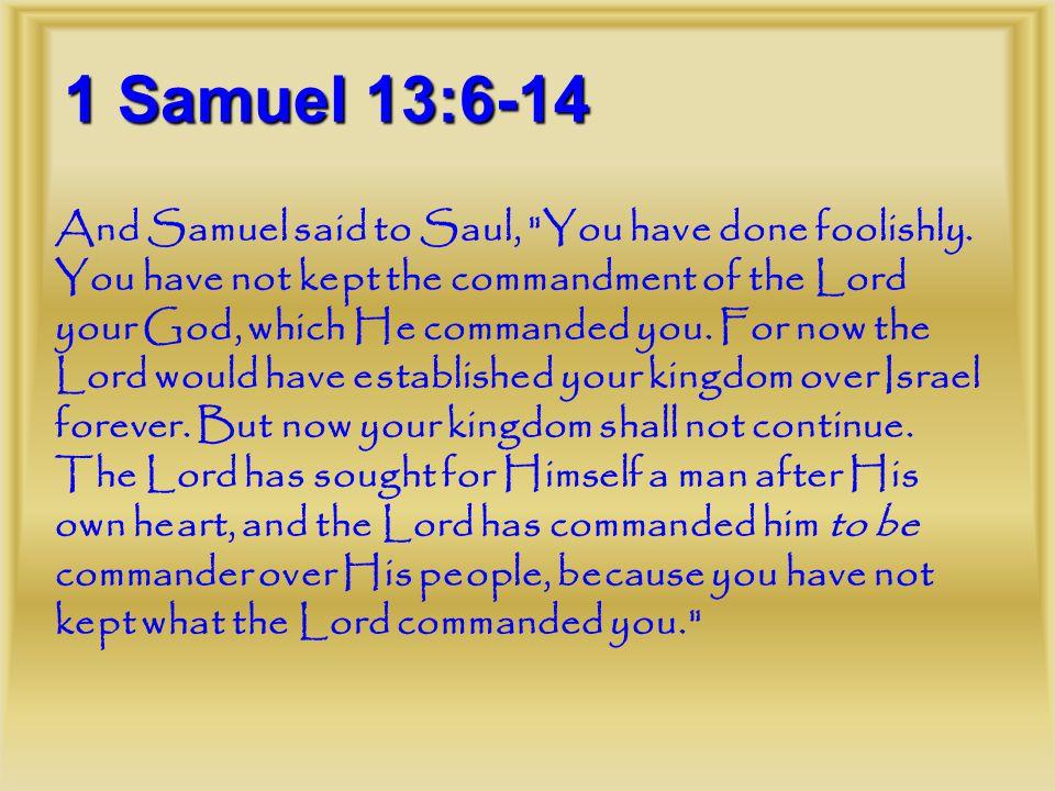 1 Samuel 13:6-14 And Samuel said to Saul,