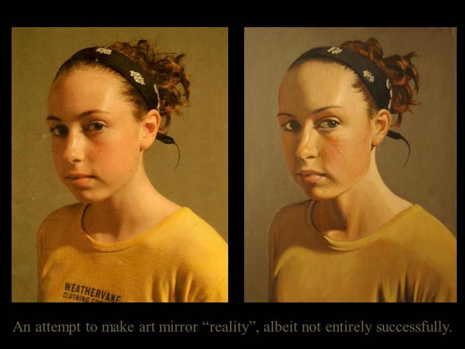 An attempt to make art mirror reality , albeit not entirely successfully.