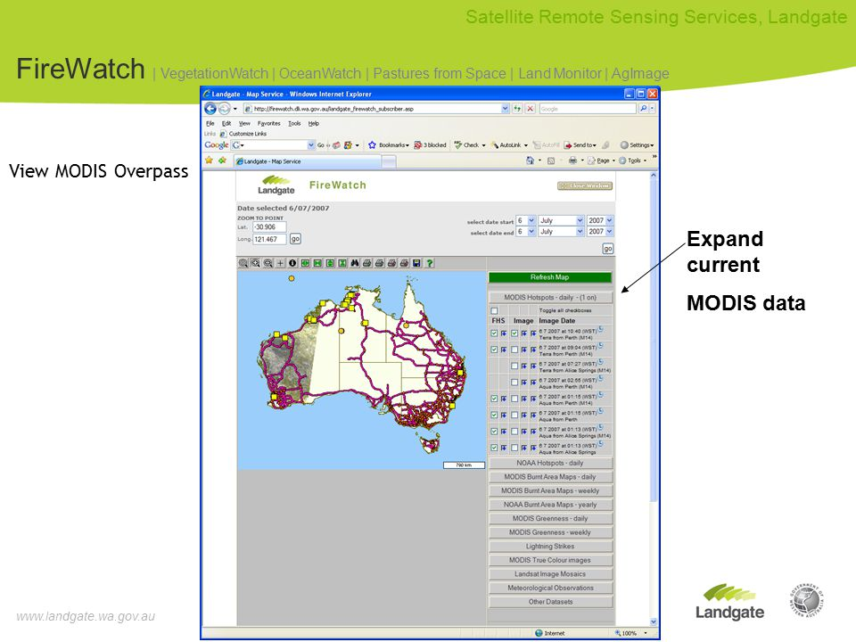 www.landgate.wa.gov.au Satellite Remote Sensing Services, Landgate FireWatch | VegetationWatch | OceanWatch | Pastures from Space | Land Monitor | AgImage View MODIS Overpass Expand current MODIS data