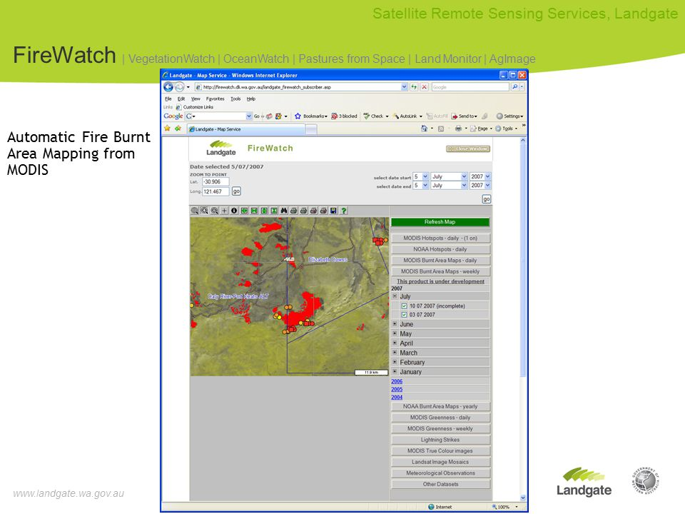 www.landgate.wa.gov.au Satellite Remote Sensing Services, Landgate FireWatch | VegetationWatch | OceanWatch | Pastures from Space | Land Monitor | AgImage Automatic Fire Burnt Area Mapping from MODIS
