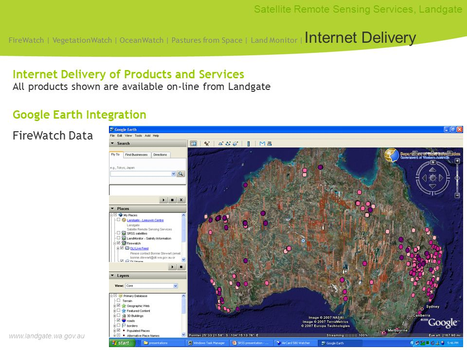 www.landgate.wa.gov.au Satellite Remote Sensing Services, Landgate Internet Delivery of Products and Services All products shown are available on-line from Landgate Google Earth Integration FireWatch Data FireWatch | VegetationWatch | OceanWatch | Pastures from Space | Land Monitor | Internet Delivery