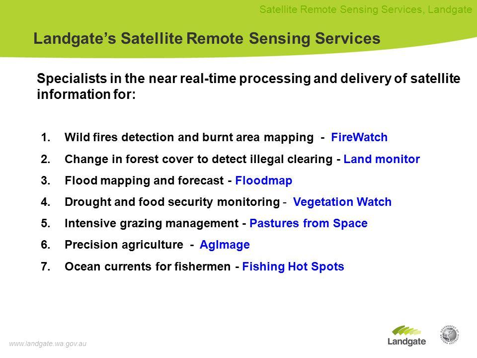 www.landgate.wa.gov.au Satellite Remote Sensing Services, Landgate FireWatch Website Subscriber Login FireWatch | VegetationWatch | OceanWatch | Pastures from Space | Land Monitor | AgImage