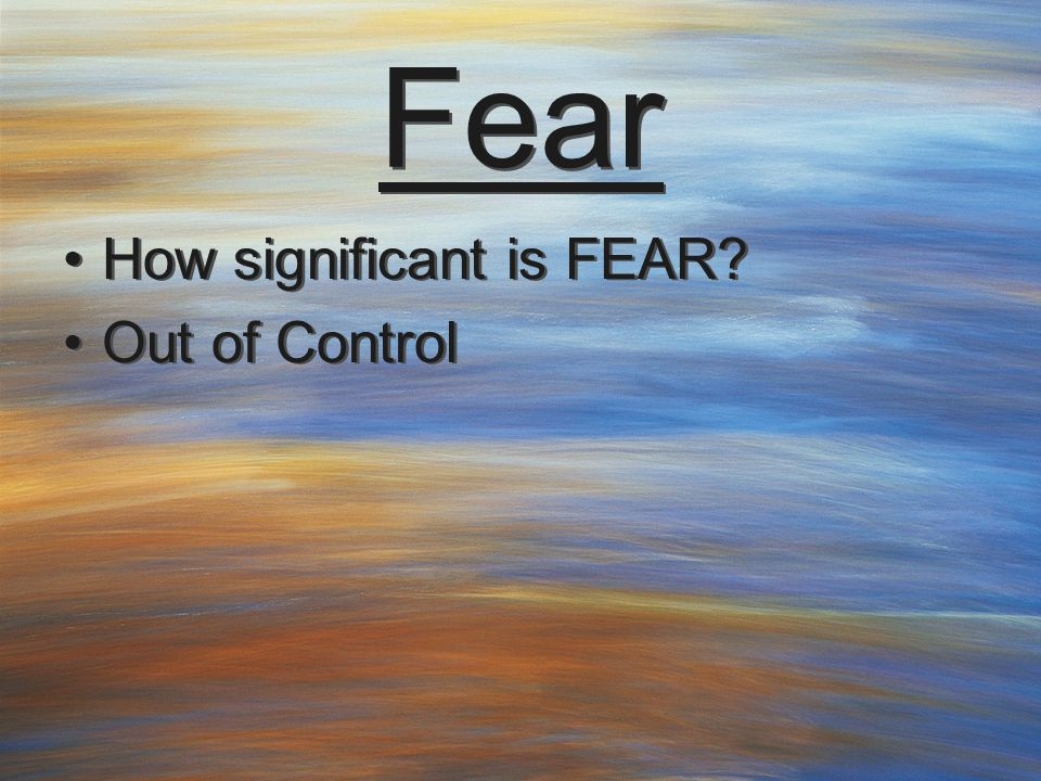 Fear How significant is FEAR Out of Control How significant is FEAR Out of Control