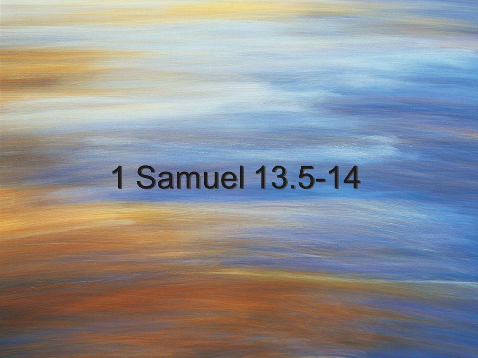1 Samuel 13.5-14