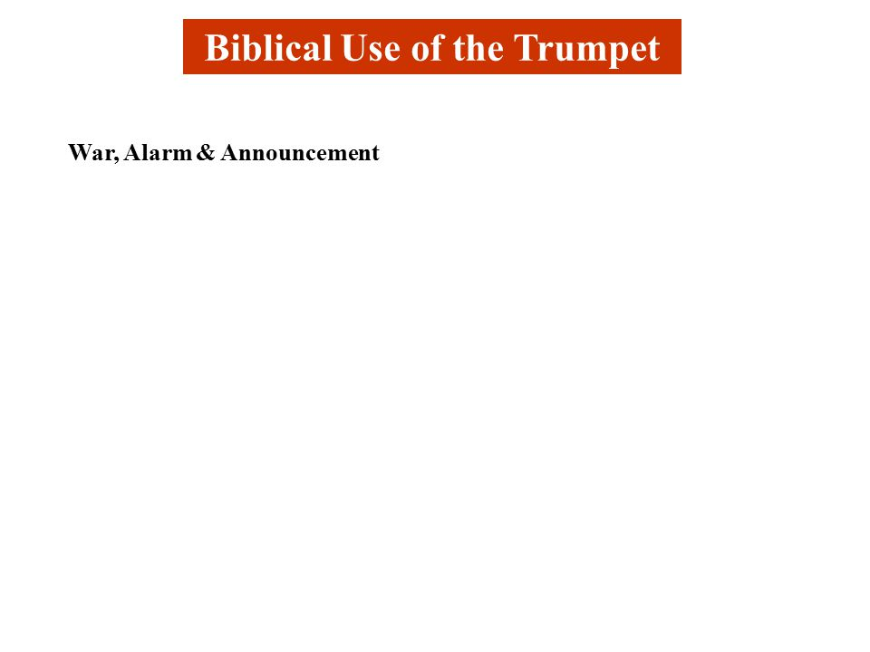 Biblical Use of the Trumpet War, Alarm & Announcement