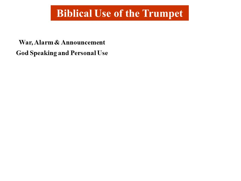 Biblical Use of the Trumpet War, Alarm & Announcement God Speaking and Personal Use