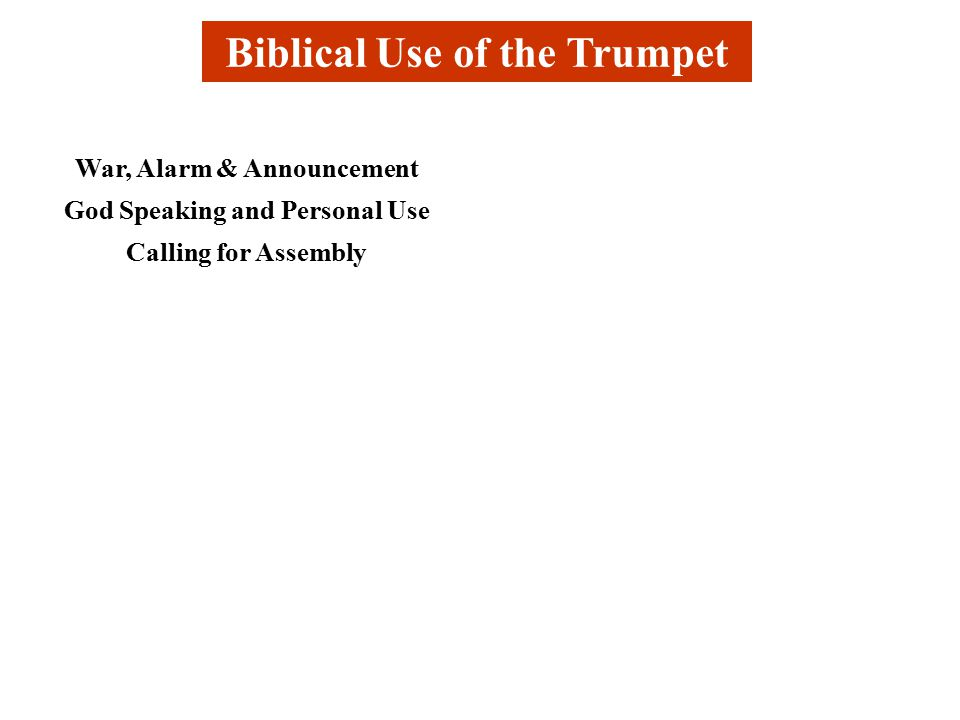 Biblical Use of the Trumpet War, Alarm & Announcement God Speaking and Personal Use Calling for Assembly