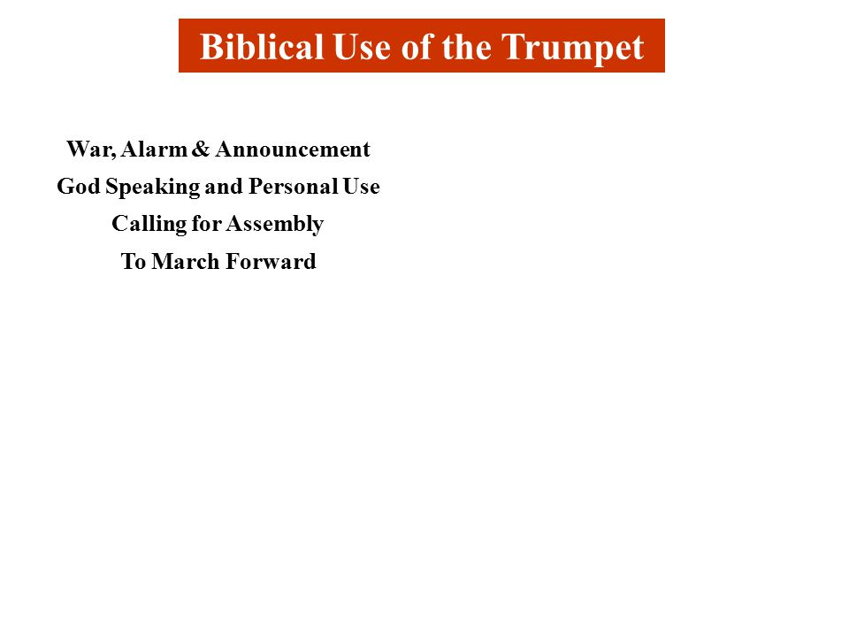 Biblical Use of the Trumpet War, Alarm & Announcement God Speaking and Personal Use Calling for Assembly To March Forward
