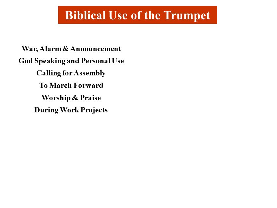 Biblical Use of the Trumpet War, Alarm & Announcement God Speaking and Personal Use Calling for Assembly To March Forward Worship & Praise During Work Projects
