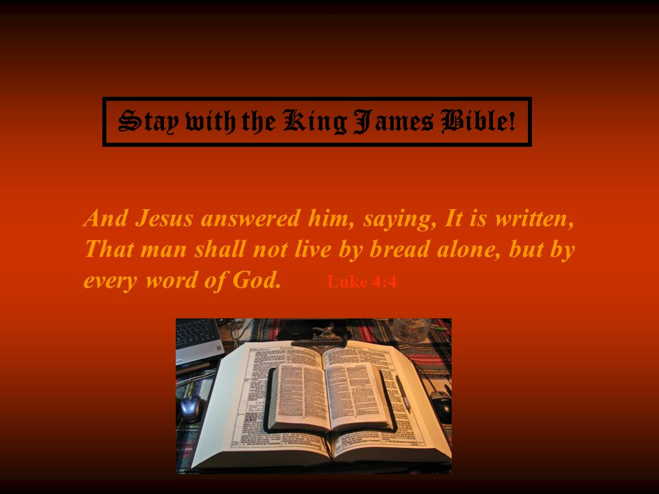 Stay with the King James Bible!