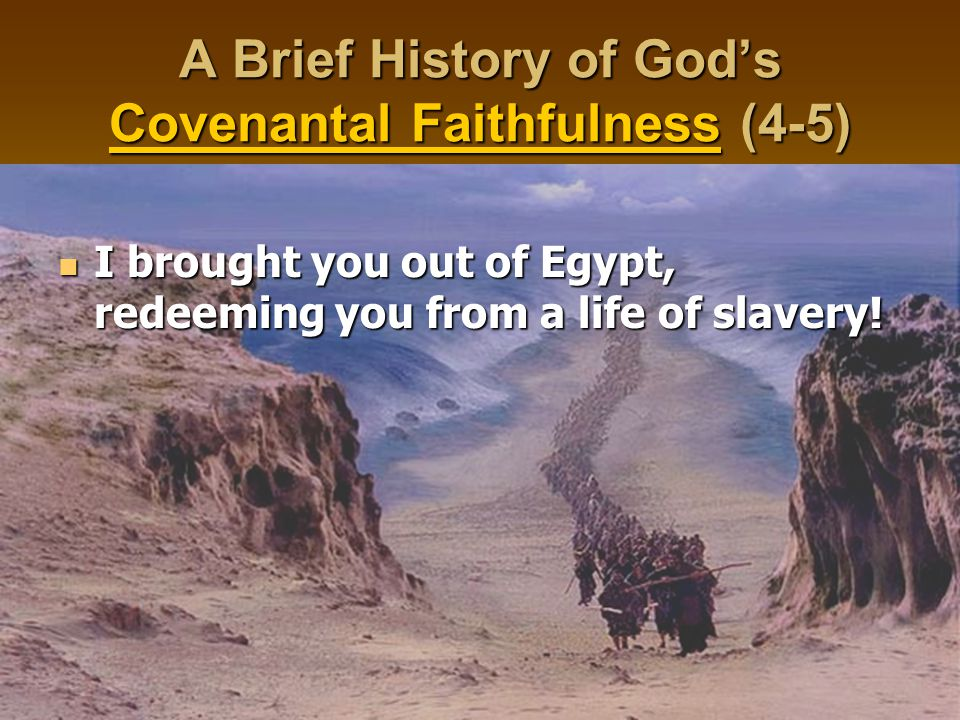 A Brief History of God's Covenantal Faithfulness (4-5) I brought you out of Egypt, redeeming you from a life of slavery.
