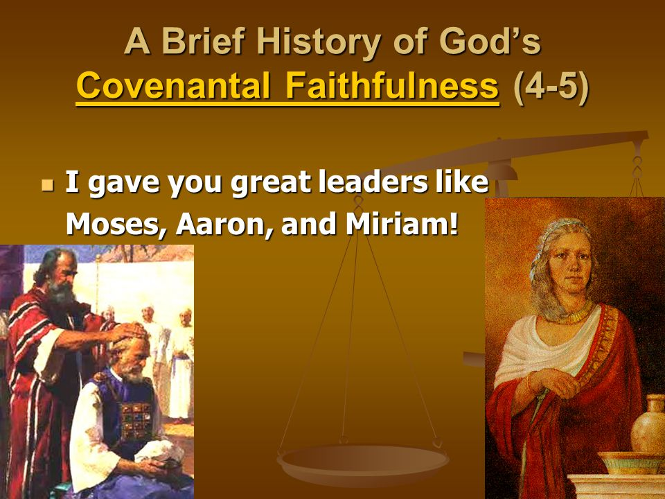 A Brief History of God's Covenantal Faithfulness (4-5) I gave you great leaders like I gave you great leaders like Moses, Aaron, and Miriam!