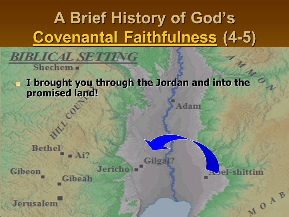 A Brief History of God's Covenantal Faithfulness (4-5) I brought you through the Jordan and into the promised land! I brought you through the Jordan a