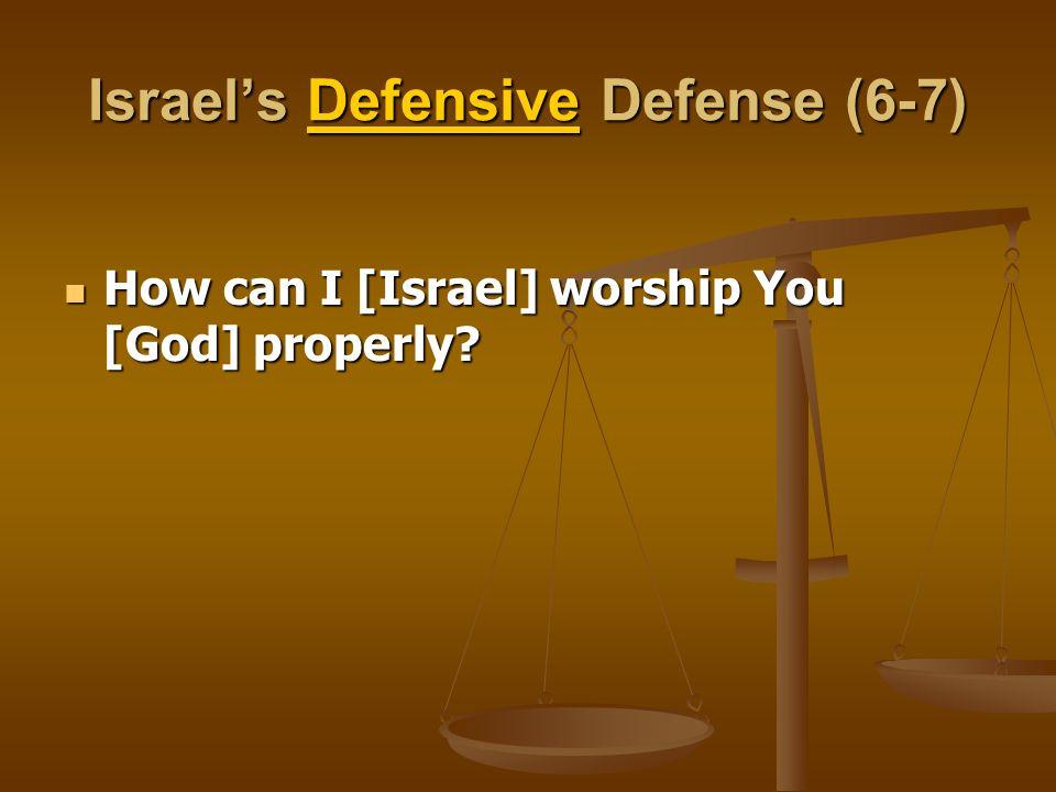 Israel's Defensive Defense (6-7) How can I [Israel] worship You [God] properly? How can I [Israel] worship You [God] properly?
